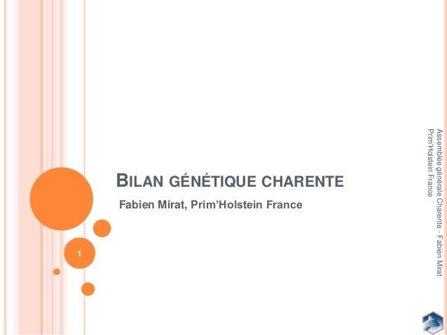 BILAN GÉNÉTIQUE CHARENTE Fabien Mirat, Prim'Holstein France 1 AssembléegénéraleCharente-FabienMirat Prim'HolsteinFrance