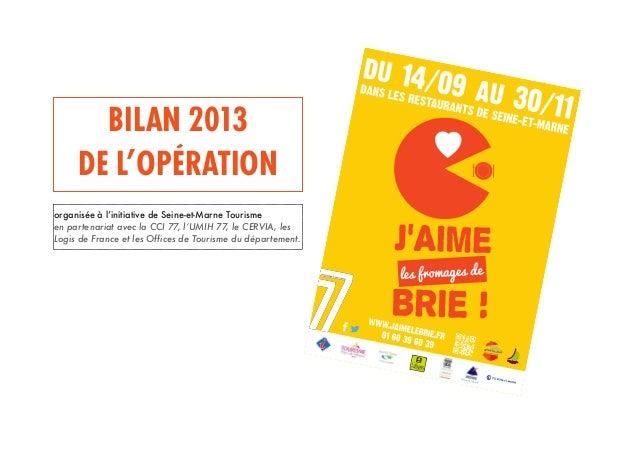 Seine et Marne BILAN 2013 DE L'OPÉRATION organisée à l'initiative de Seine-et-Marne Tourisme en partenariat avec la CCI 77...