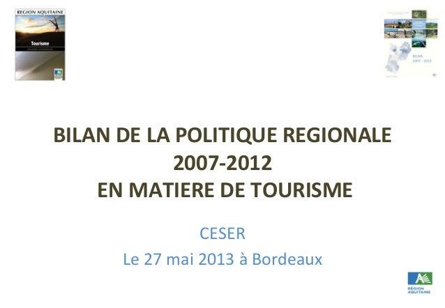 BILAN  DE  LA  POLITIQUE  REGIONALE   2007-‐2012     EN  MATIERE  DE  TOURISME     CESER   Le ...