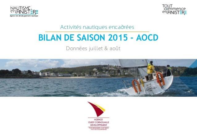 Données juillet & août Activités nautiques encadrées BILAN DE SAISON 2015 - AOCD Agence de développement nautique
