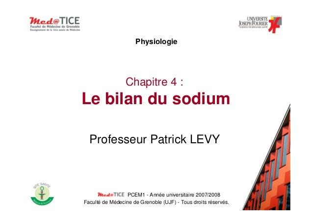 Chapitre 4 :Le bilan du sodiumProfesseur Patrick LEVYPCEM1 - Année universitaire 2007/2008Faculté de Médecine de Grenoble ...