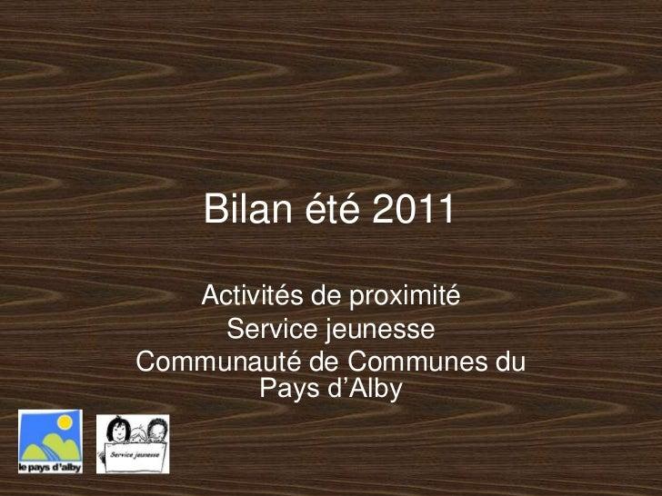Bilan été 2011<br />Activités de proximité<br />Service jeunesse<br />Communauté de Communes du Pays d'Alby<br />