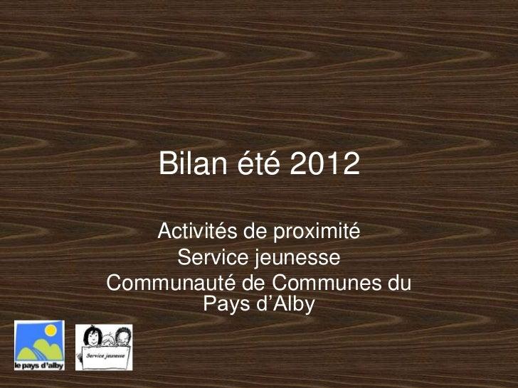 Bilan été 2012   Activités de proximité     Service jeunesseCommunauté de Communes du        Pays d'Alby