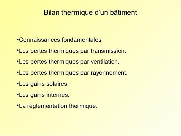 Bilan thermique d'un bâtiment•Connaissances fondamentales•Les pertes thermiques par transmission.•Les pertes thermiques pa...