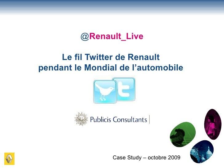 Case Study – octobre 2009 @ Renault_Live Le fil Twitter de Renault  pendant le Mondial de l'automobile