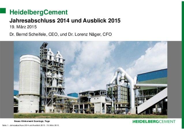 Seite 1 - Jahresabschluss 2014 und Ausblick 2015 - 19. März 2015 HeidelbergCement Jahresabschluss 2014 und Ausblick 2015 1...