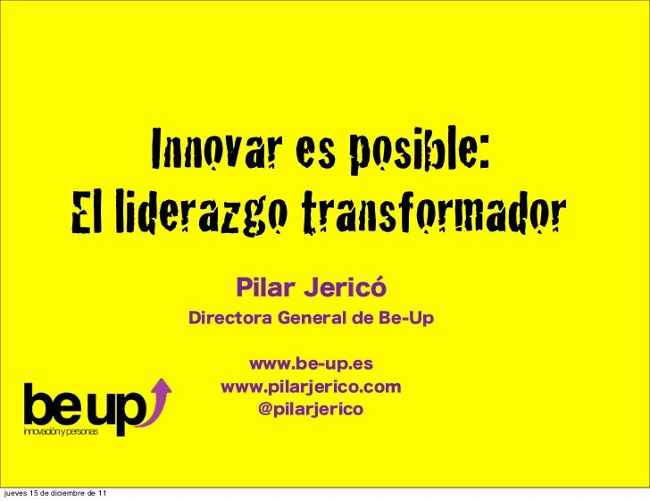 Innovar es posible:                  El liderazgo transformador                                    Pilar Jericó           ...
