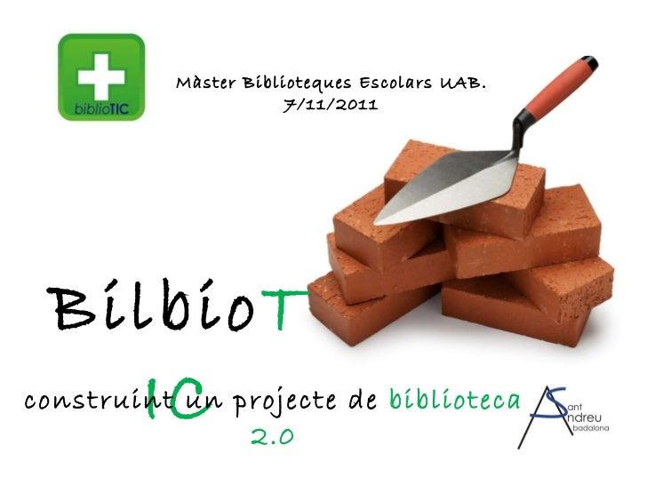Bilbio TIC construint un projecte de  biblioteca 2.0 Màster Biblioteques Escolars UAB. 7/11/2011