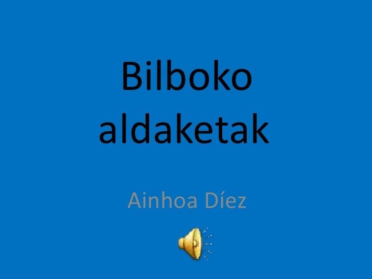 Bilbokoaldaketak<br />Ainhoa Díez<br />