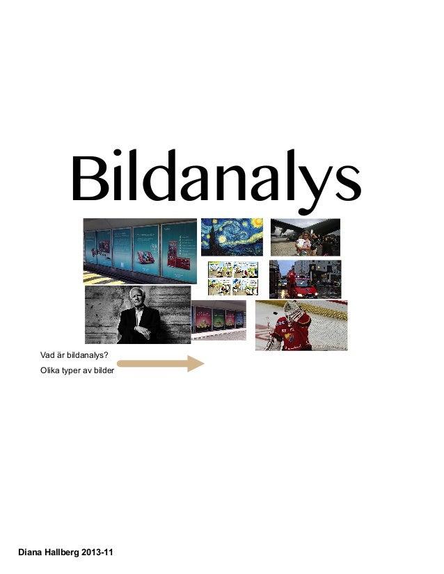 Bildanalys Vad är bildanalys? Olika typer av bilder  Diana Hallberg 2013-11