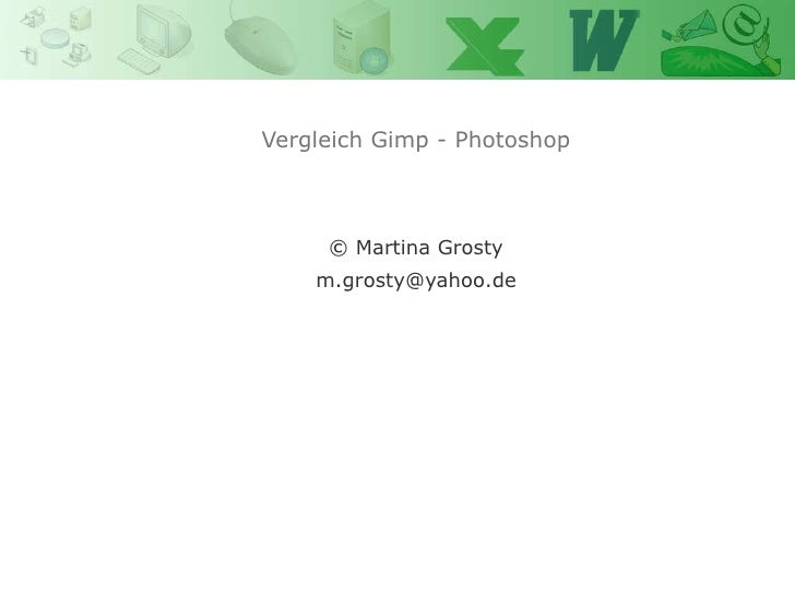 Vergleich Gimp - Photoshop © Martina Grosty [email_address]