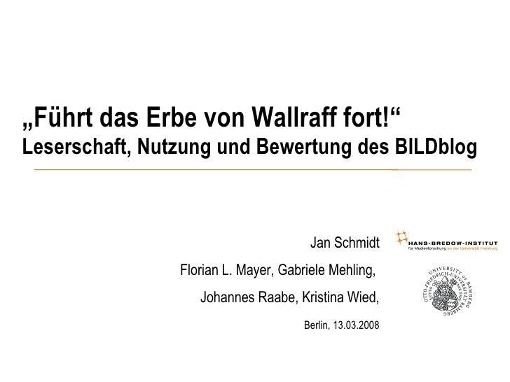 """"""" Führt das Erbe von Wallraff fort!""""   Leserschaft, Nutzung und Bewertung des BILDblog <ul><ul><li>Jan Schmidt </li></ul><..."""