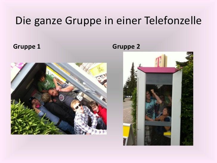 Die ganze Gruppe in einer TelefonzelleGruppe 1           Gruppe 2