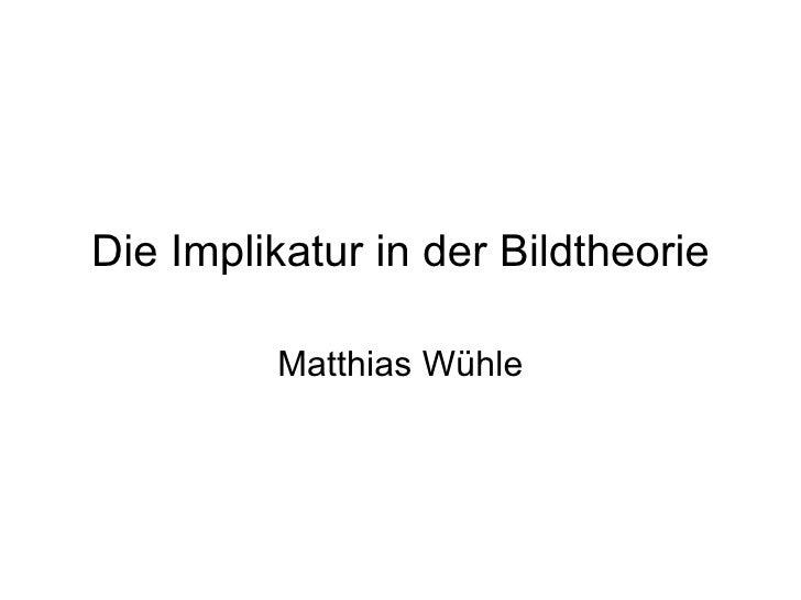 Die Implikatur in der Bildtheorie Matthias Wühle