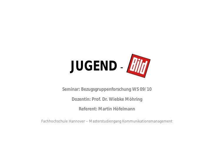 JUGEND -           Seminar: Bezugsgruppenforschung WS 09/10                 Dozentin: Prof. Dr. Wiebke Möhring            ...