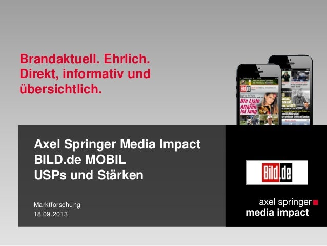 Axel Springer Media Impact BILD.de MOBIL USPs und Stärken Marktforschung 18.09.2013 Brandaktuell. Ehrlich. Direkt, informa...