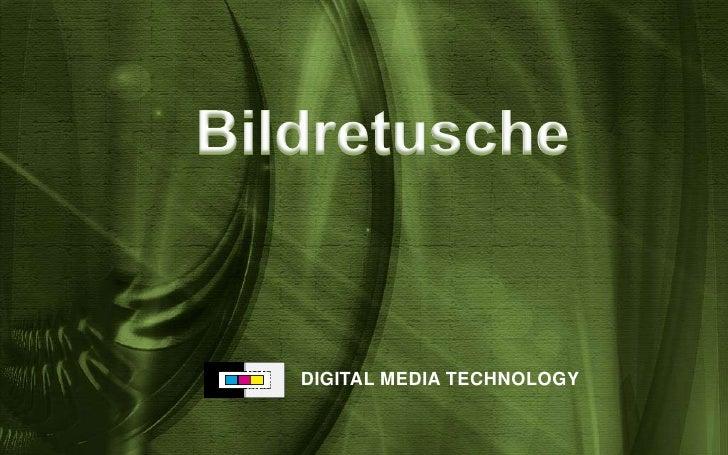 Bildretusche<br />DIGITAL MEDIA TECHNOLOGY<br />