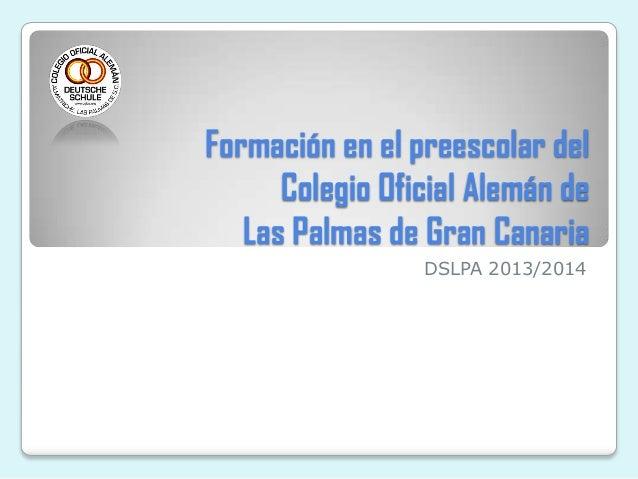 Formación en el preescolar del Colegio Oficial Alemán de Las Palmas de Gran Canaria DSLPA 2013/2014