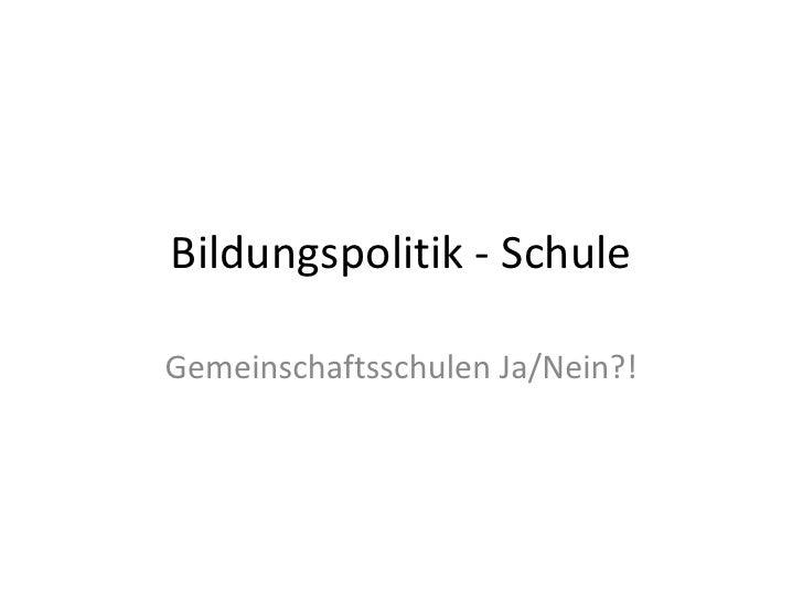 Bildungspolitik - SchuleGemeinschaftsschulen Ja/Nein?!