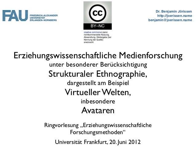 Erziehungswissenschaftliche Medienforschung unter besonderer Berücksichtigung Strukturaler Ethnographie, dargestellt am Beispiel Virtueller Welten, inbesondere Avataren