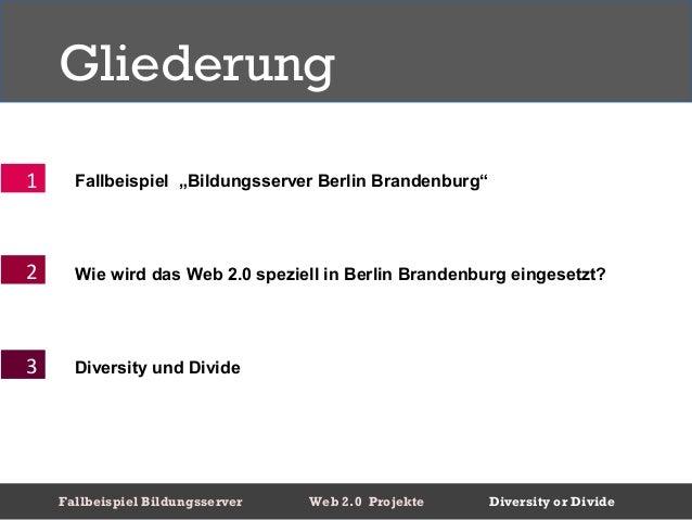 """Gliederung1     Fallbeispiel """"Bildungsserver Berlin Brandenburg""""2     Wie wird das Web 2.0 speziell in Berlin Brandenburg ..."""