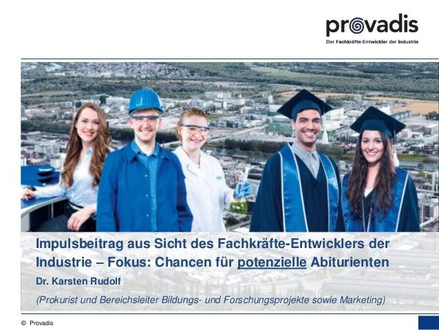 © Provadis Impulsbeitrag aus Sicht des Fachkräfte-Entwicklers der Industrie – Fokus: Chancen für potenzielle Abiturienten ...