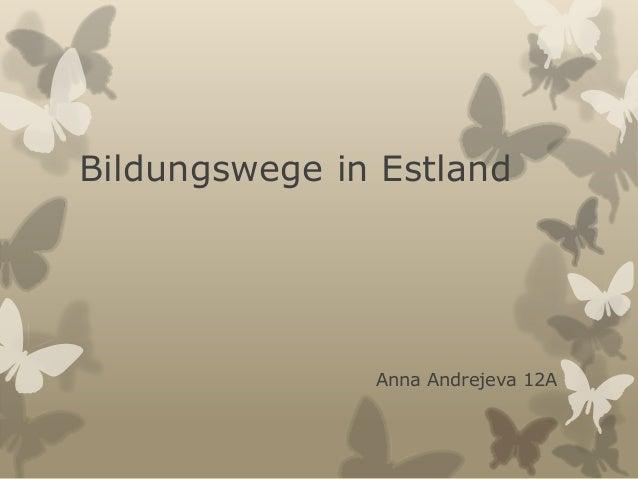 Bildungswege in Estland  Anna Andrejeva 12A