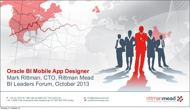 Oracle BI Mobile App Designer Mark Rittman, CTO, Rittman Mead BI Leaders Forum, October 2013 T : +44 (0) 1273 911 268 (UK)...