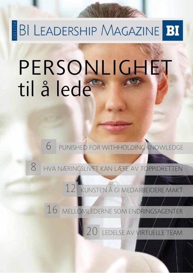 2013/14  BI Leadership Magazine  PERSONLIGHET til å lede 6 8  PUNISHED FOR WITHHOLDING KNOWLEDGE  HVA NÆRINGSLIVET KAN LÆR...