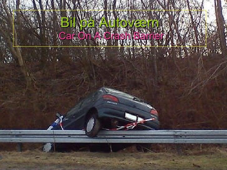 Bil på Autoværn   Car On A Crash Barrier