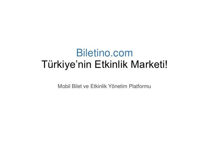 Biletino.comTürkiye'nin Etkinlik Marketi!   Mobil Bilet ve Etkinlik Yönetim Platformu