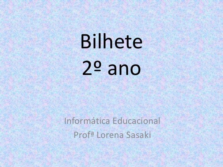 Bilhete   2º anoInformática Educacional   Profª Lorena Sasaki