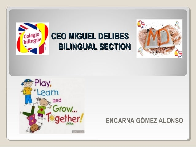 CEO MIGUEL DELIBESCEO MIGUEL DELIBES BILINGUAL SECTIONBILINGUAL SECTION ENCARNA GÓMEZ ALONSO