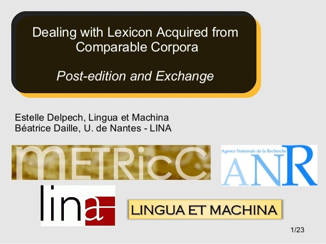 Dealing with Lexicon Acquired from Comparable Corpora Post-edition and Exchange Estelle Delpech, Lingua et Machina Béatric...