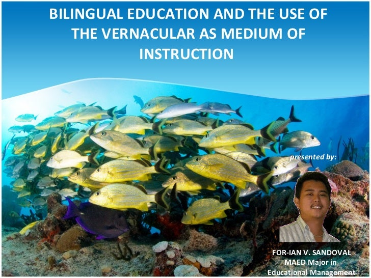 BILINGUAL EDUCATION AND THE USE OF    THE VERNACULAR AS MEDIUM OF            INSTRUCTION                                  ...