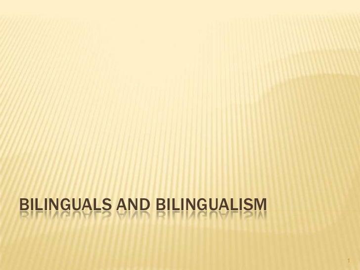 Bilinguals and Bilingualism<br />1<br />