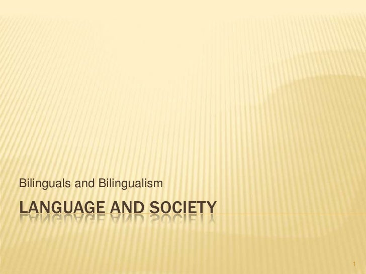 Language and Society<br />Bilinguals and Bilingualism<br />1<br />