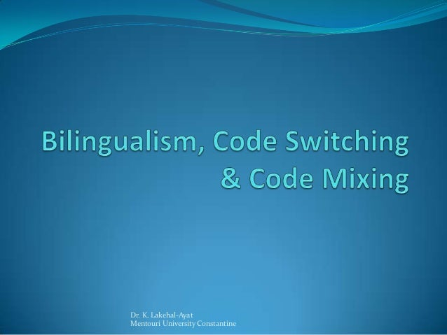Bilingualism, code switching, and code mixing