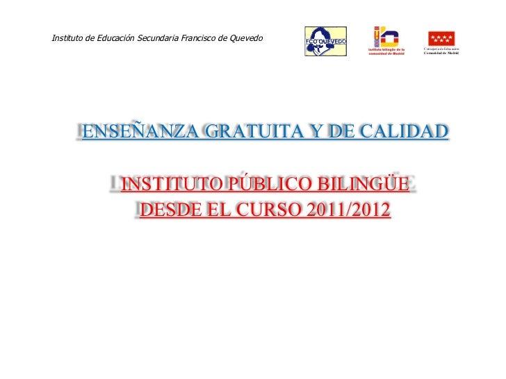 Instituto de Educación Secundaria Francisco de Quevedo  ENSEÑANZA GRATUITA Y DE CALIDAD INSTITUTO PÚBLICO BILINGÜE DESDE E...