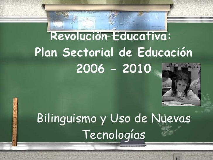 Revolución Educativa:  Plan Sectorial de Educación 2006 - 2010 Bilinguismo y Uso de Nuevas Tecnologías