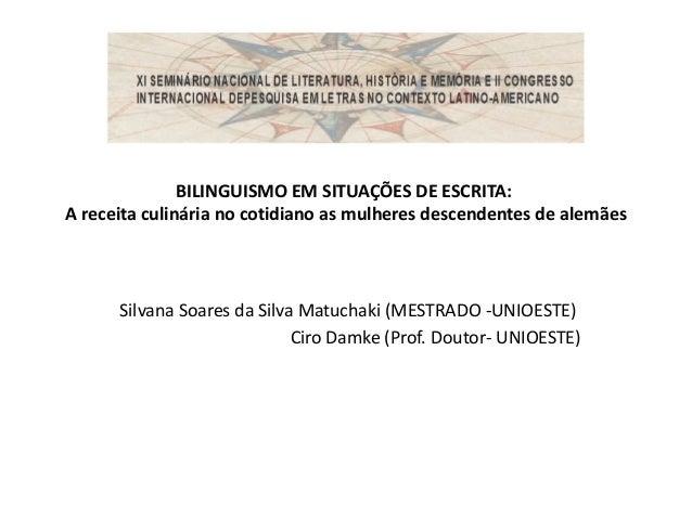 BILINGUISMO EM SITUAÇÕES DE ESCRITA: A receita culinária no cotidiano as mulheres descendentes de alemães  Silvana Soares ...