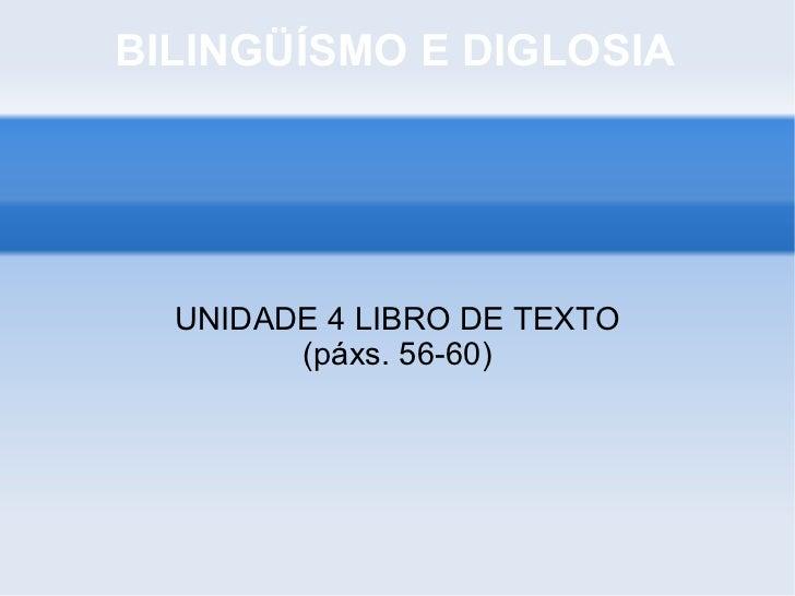 BILINGÜÍSMO E DIGLOSIA UNIDADE 4 LIBRO DE TEXTO (páxs. 56-60)