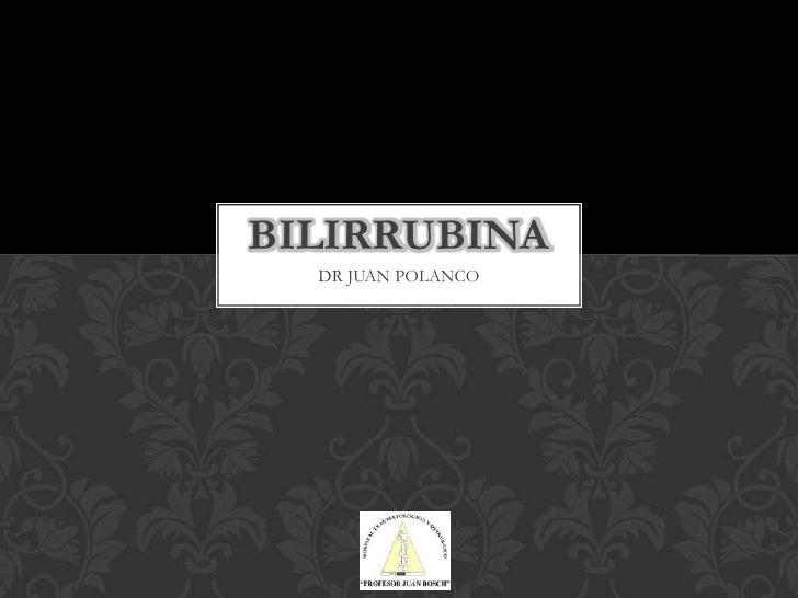 DR JUAN POLANCO<br />BILIRRUBINA<br />