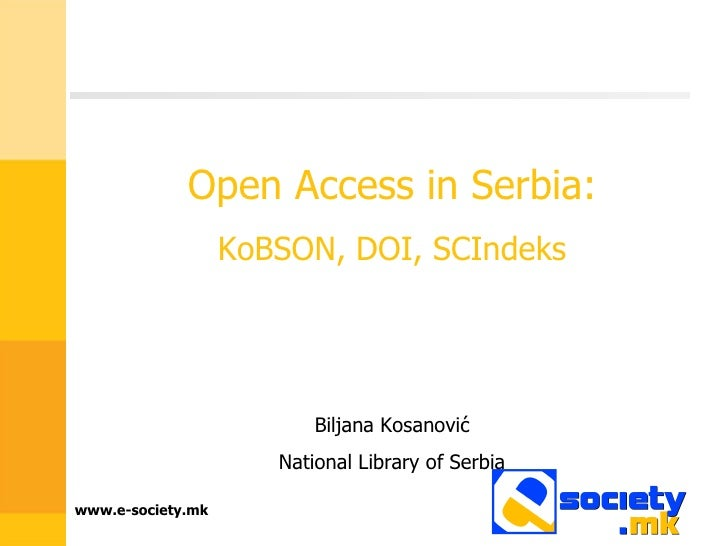 Open Access in Serbia: KoBSON, DOI, SCIndeks Biljana Kosanovi ć National Library of Serbia