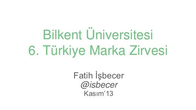 """Bilkent Üniversitesi 6. Türkiye Marka Zirvesi Fatih İşbecer @isbecer Kasım""""13"""