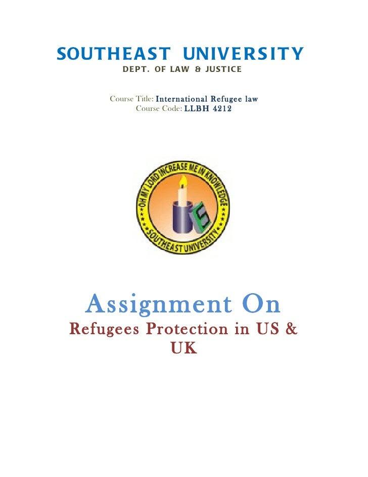 SOUTH E A S T UNIV E R S I T Y         DE P T . OF LA W & JUST I C E      Course Title: International Refugee law         ...
