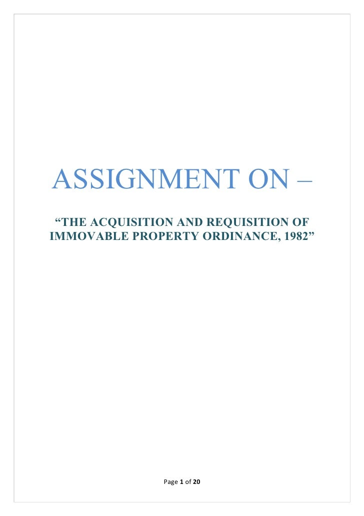 "ASSIGNMENT ON – ""THE ACQUISITION AND REQUISITION OFIMMOVABLE PROPERTY ORDINANCE, 1982""               Page 1 of 20"