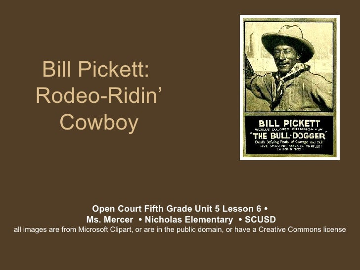 Bill Pickett:  Rodeo-Ridin' Cowboy Open Court Fifth Grade Unit 5 Lesson 6    Ms. Mercer    Nicholas Elementary    SCUSD...