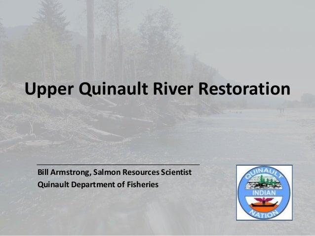 Bill armstrong upper quinault river restoration - tribal habitat conference november 2010
