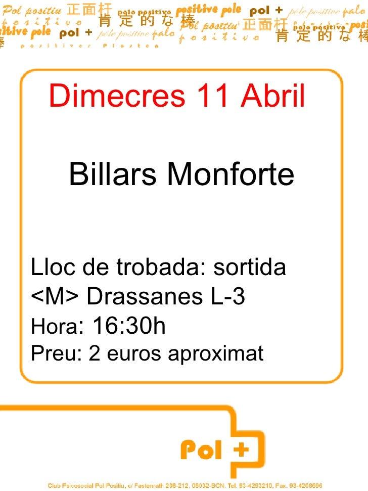 Dimecres 11 Abril   Billars MonforteLloc de trobada: sortida<M> Drassanes L-3Hora: 16:30hPreu: 2 euros aproximat